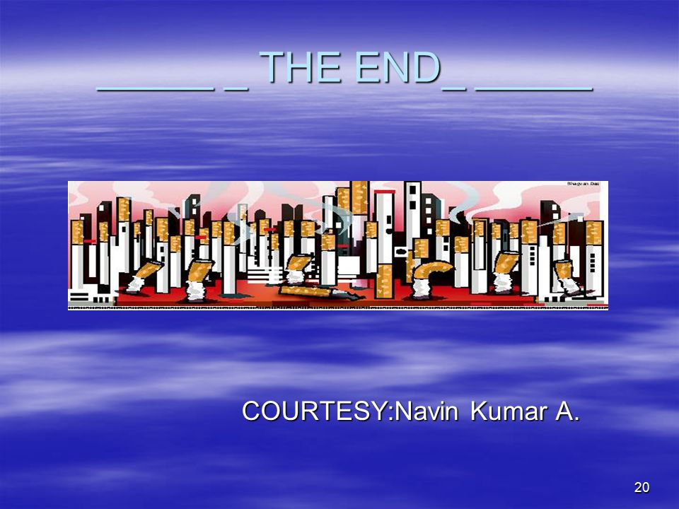 20 _____ _ THE END_ _____ _____ _ THE END_ _____ COURTESY:Navin Kumar A. COURTESY:Navin Kumar A.