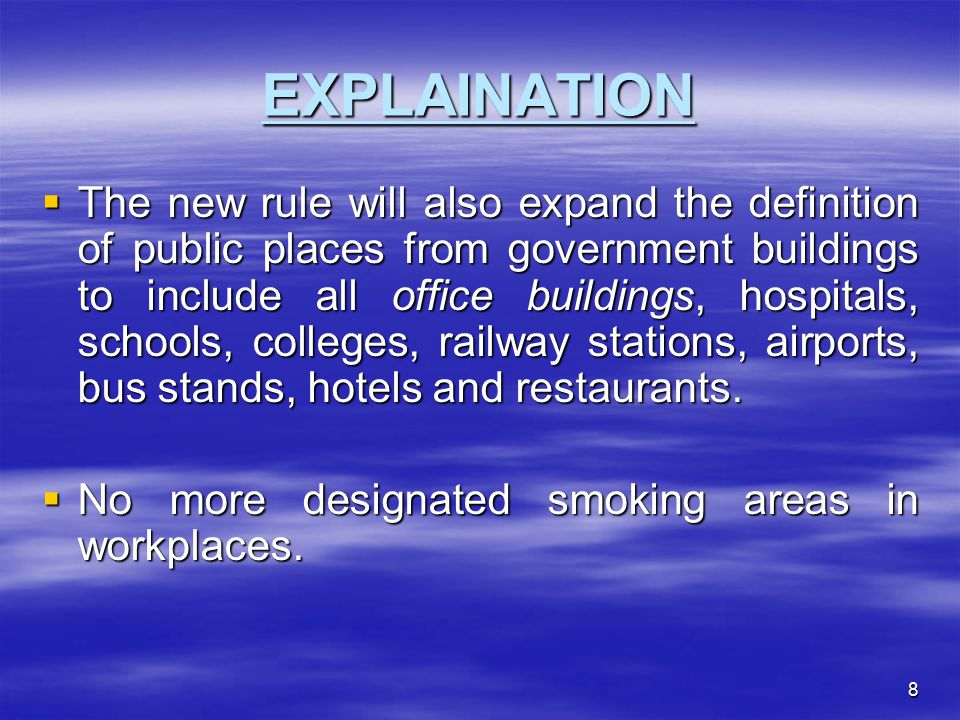 8 EXPLAINATION  The new rule will also expand the definition of public places from government buildings to include all office buildings, hospitals, schools, colleges, railway stations, airports, bus stands, hotels and restaurants.