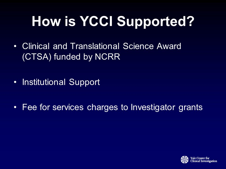 YCCI Scholars Junior faculty supported by K Awards or the CTSA Clinically trained physicians seeking PhD Junior faculty or Graduate PhD candidates in nursing, EPH, and Biomedical engineering T32 – Medical, nursing, EPH, and Biomedical engineering seeking a Masters degree