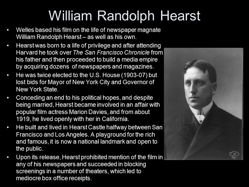 William Randolph Hearst Welles based his film on the life of newspaper magnate William Randolph Hearst – as well as his own.