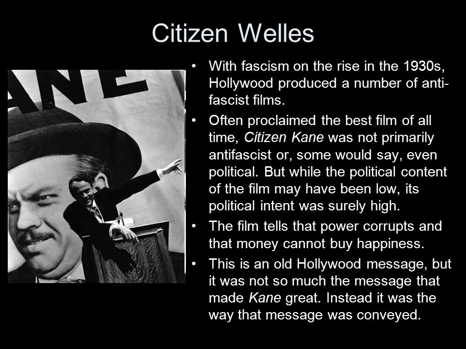 Citizen Welles With fascism on the rise in the 1930s, Hollywood produced a number of anti- fascist films.