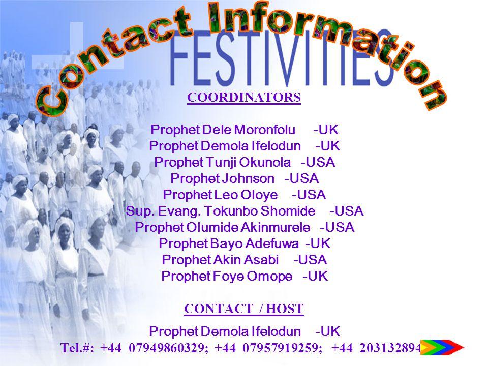 COORDINATORS Prophet Dele Moronfolu -UK Prophet Demola Ifelodun -UK Prophet Tunji Okunola-USA Prophet Johnson -USA Prophet Leo Oloye -USA Sup. Evang.