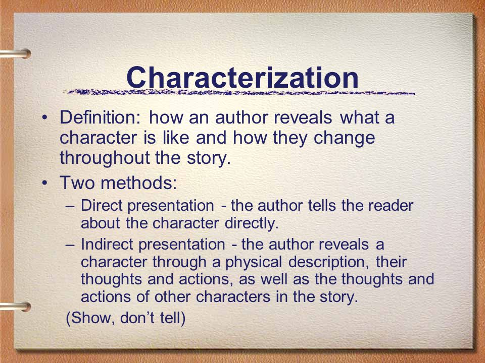 Characterization Definition: how an author reveals what a character is like and how they change throughout the story.