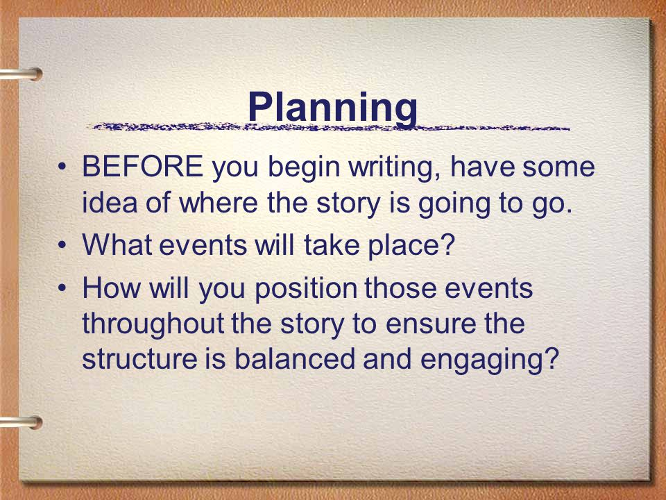 Planning BEFORE you begin writing, have some idea of where the story is going to go. What events will take place? How will you position those events t