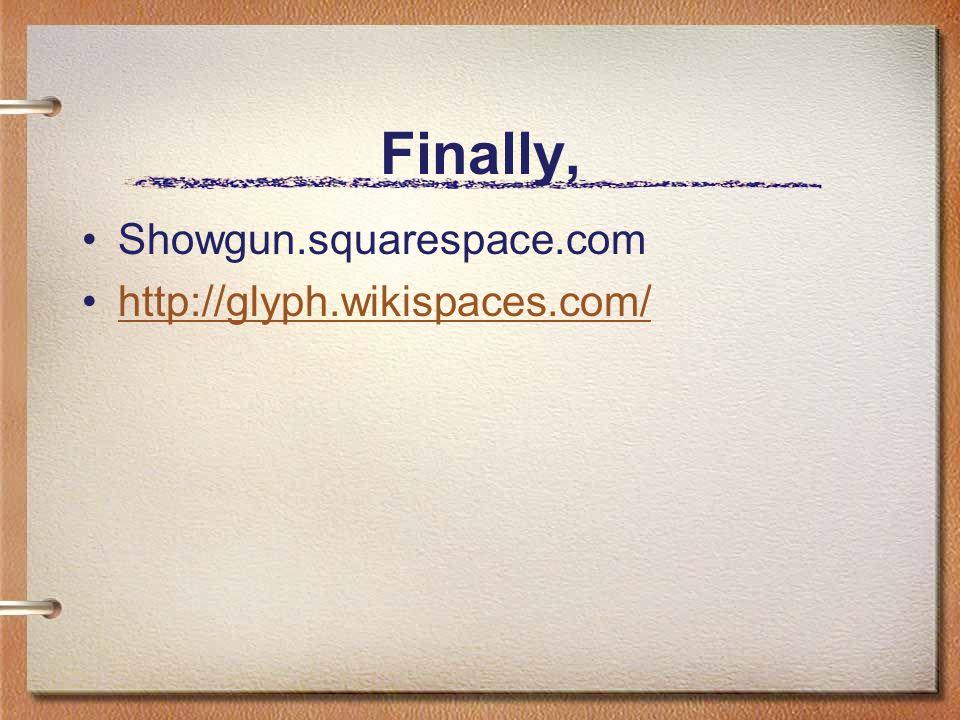 Finally, Showgun.squarespace.com http://glyph.wikispaces.com/