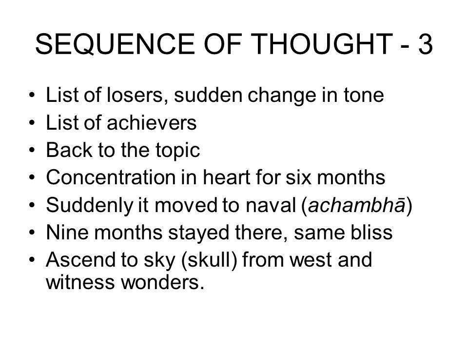 SEQUENCE OF THOUGHT - 3 List of losers, sudden change in tone List of achievers Back to the topic Concentration in heart for six months Suddenly it mo