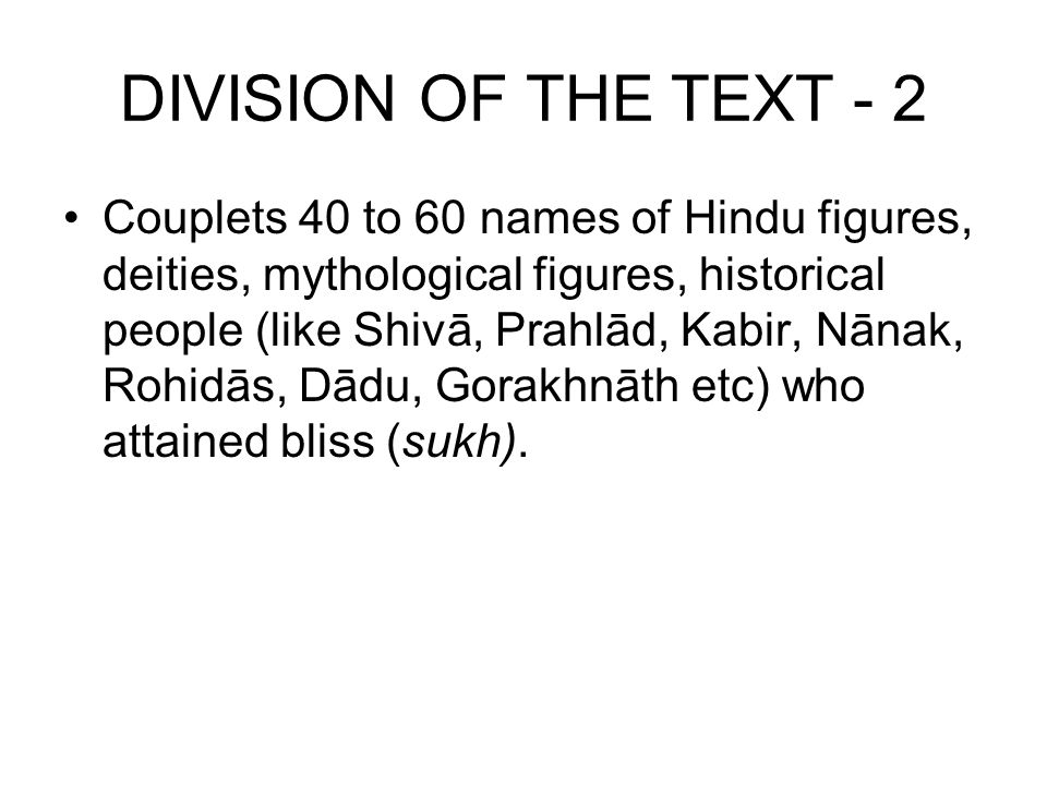 DIVISION OF THE TEXT - 2 Couplets 40 to 60 names of Hindu figures, deities, mythological figures, historical people (like Shivā, Prahlād, Kabir, Nānak, Rohidās, Dādu, Gorakhnāth etc) who attained bliss (sukh).