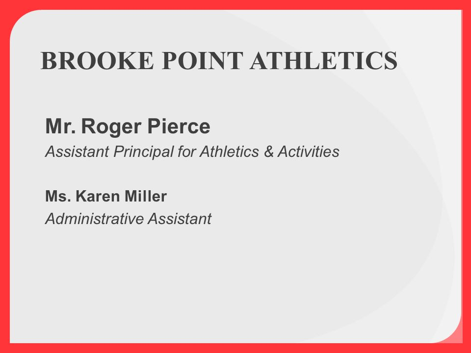 BROOKE POINT ATHLETICS Mr. Roger Pierce Assistant Principal for Athletics & Activities Ms.