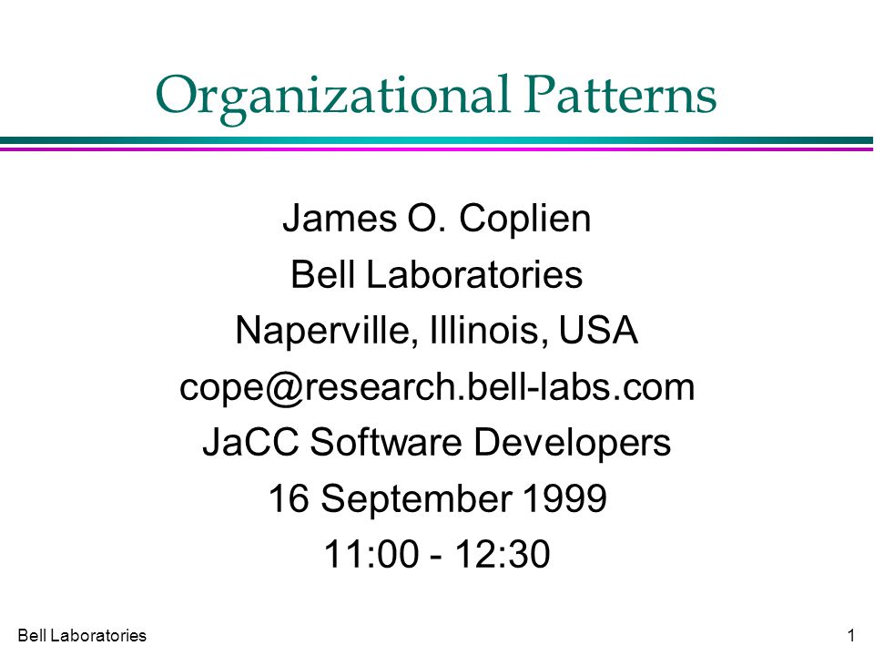 Bell Laboratories1 Organizational Patterns James O.