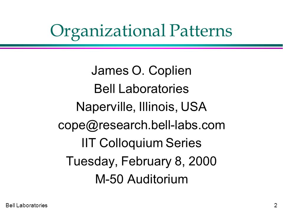 Bell Laboratories2 Organizational Patterns James O.