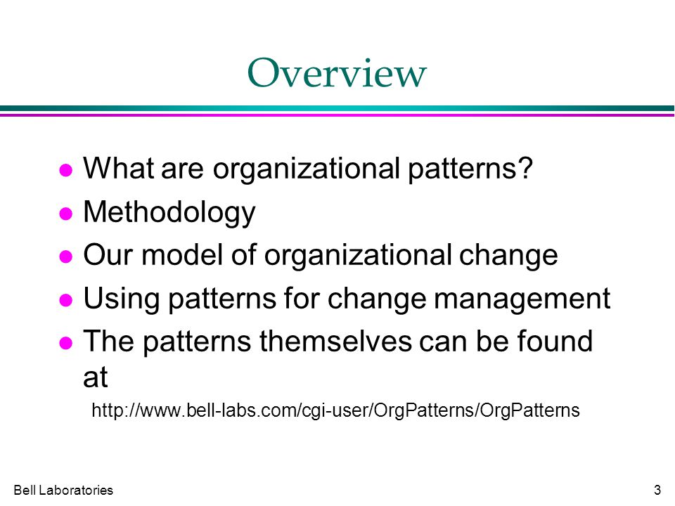 Bell Laboratories3 Overview What are organizational patterns.