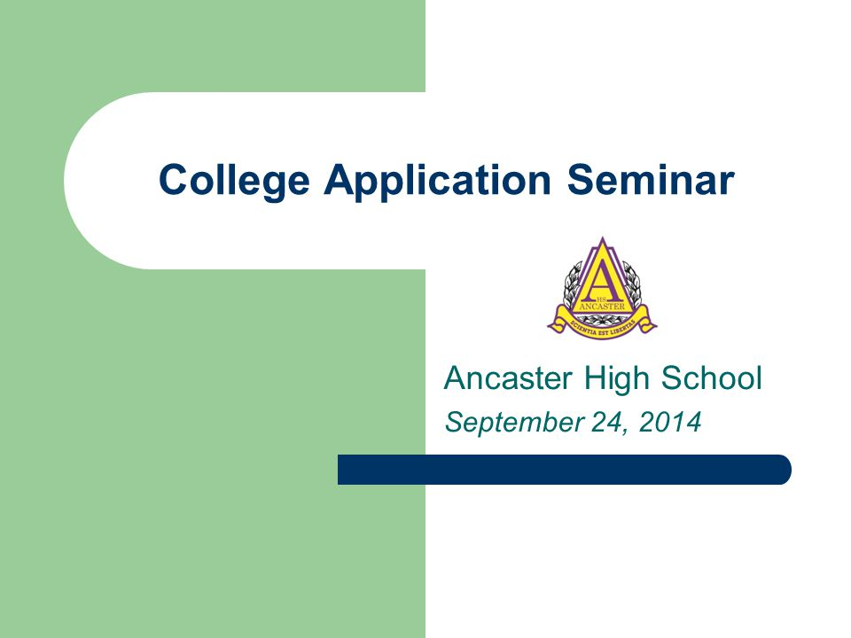 College Application Seminar Ancaster High School September 24, 2014