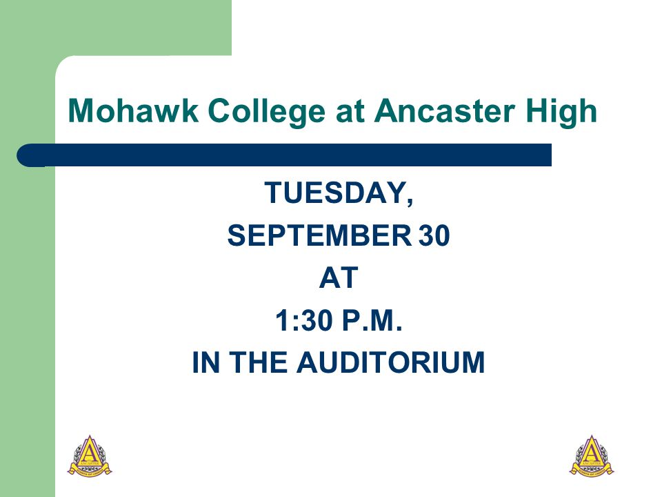 Mohawk College at Ancaster High TUESDAY, SEPTEMBER 30 AT 1:30 P.M. IN THE AUDITORIUM