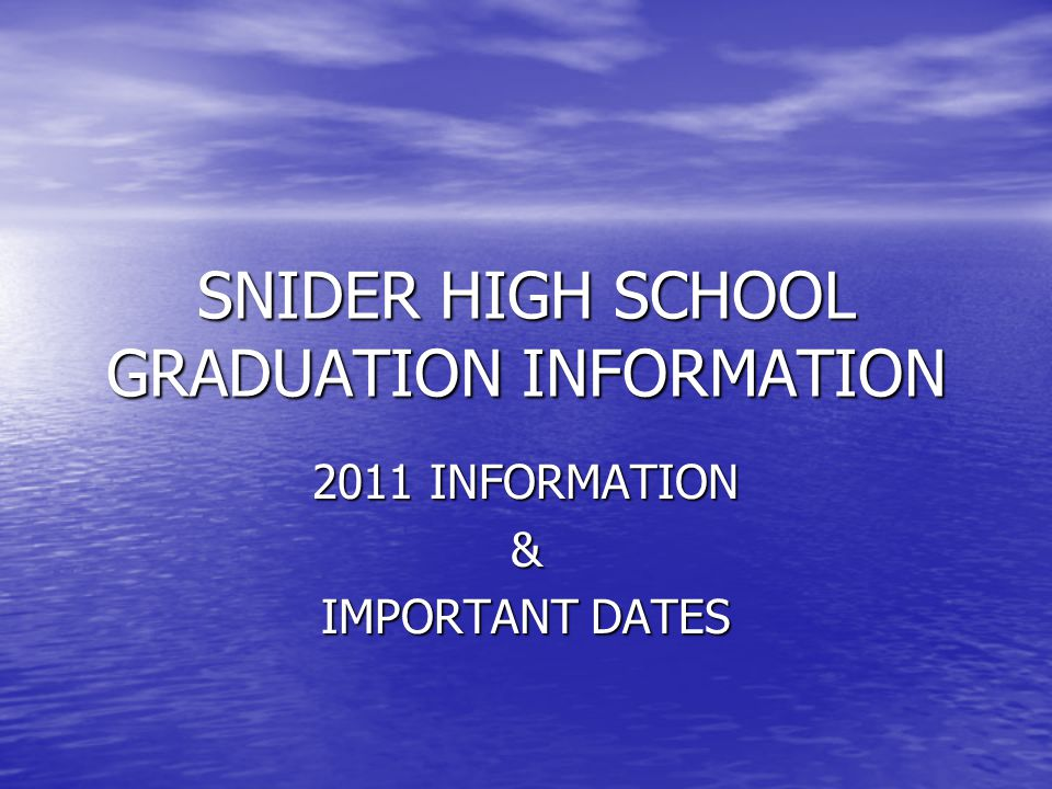 SNIDER HIGH SCHOOL GRADUATION INFORMATION 2011 INFORMATION & IMPORTANT DATES
