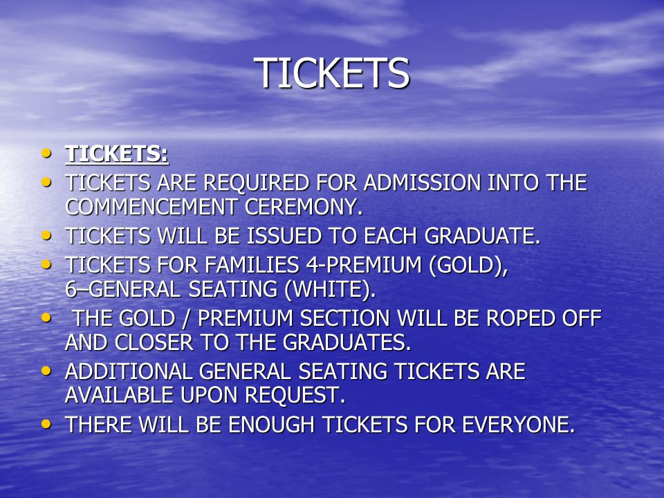 TICKETS TICKETS: TICKETS: TICKETS ARE REQUIRED FOR ADMISSION INTO THE COMMENCEMENT CEREMONY.