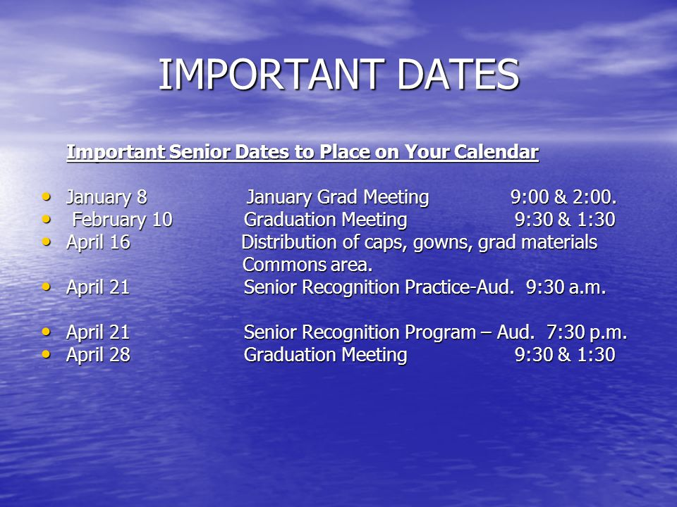 IMPORTANT DATES Important Senior Dates to Place on Your Calendar January 8 January Grad Meeting 9:00 & 2:00. January 8 January Grad Meeting 9:00 & 2:0