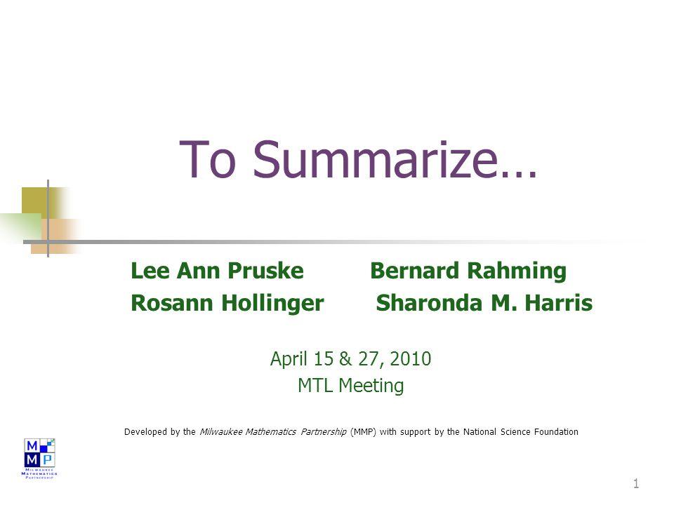 1 To Summarize… Lee Ann Pruske Bernard Rahming Rosann Hollinger Sharonda M.