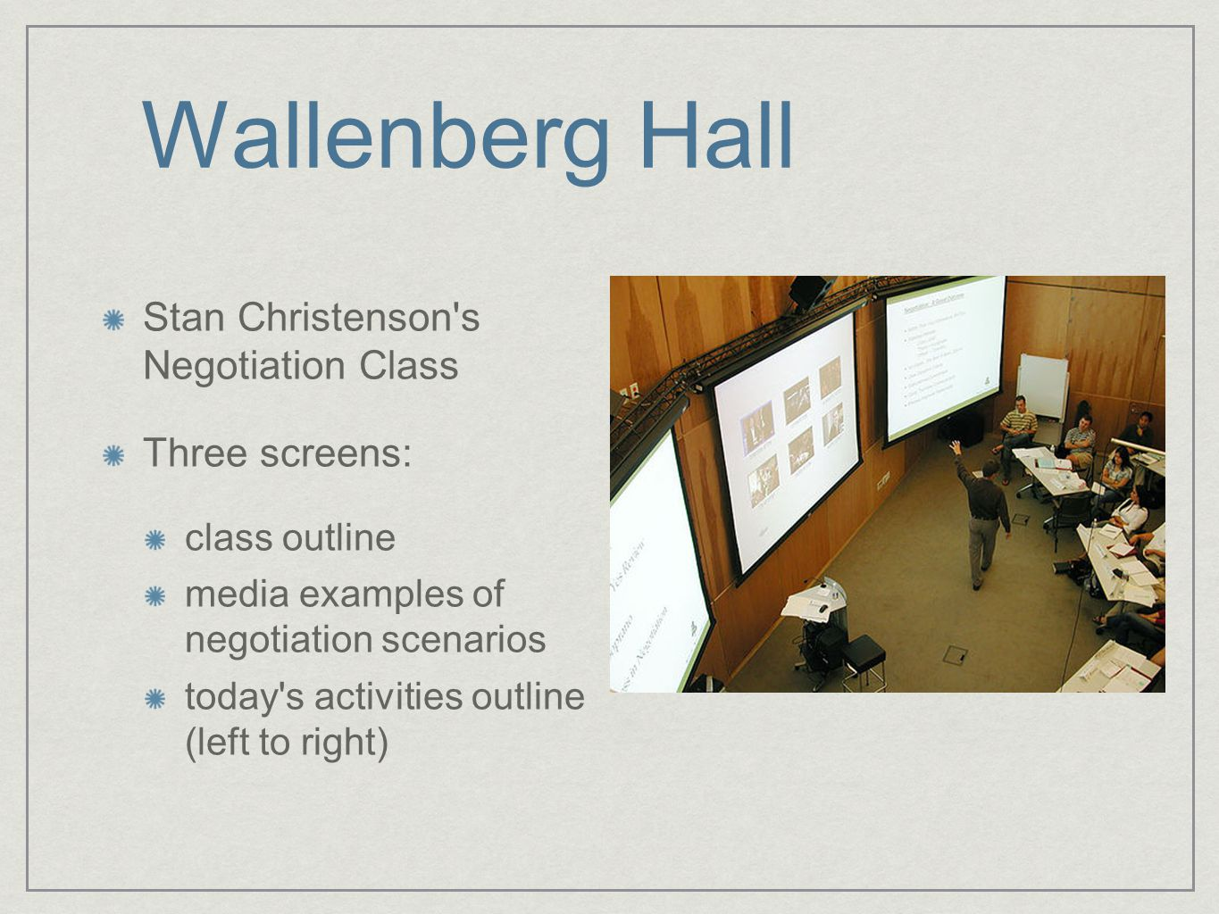 Wallenberg Hall Stan Christenson s Negotiation Class Three screens: class outline media examples of negotiation scenarios today s activities outline (left to right)
