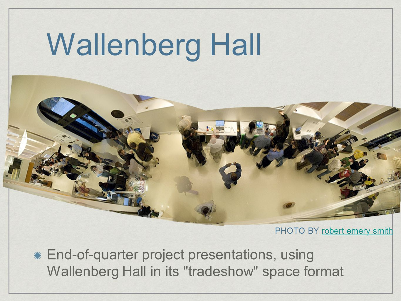 Wallenberg Hall PHOTO BY robert emery smithrobert emery smith End-of-quarter project presentations, using Wallenberg Hall in its tradeshow space format