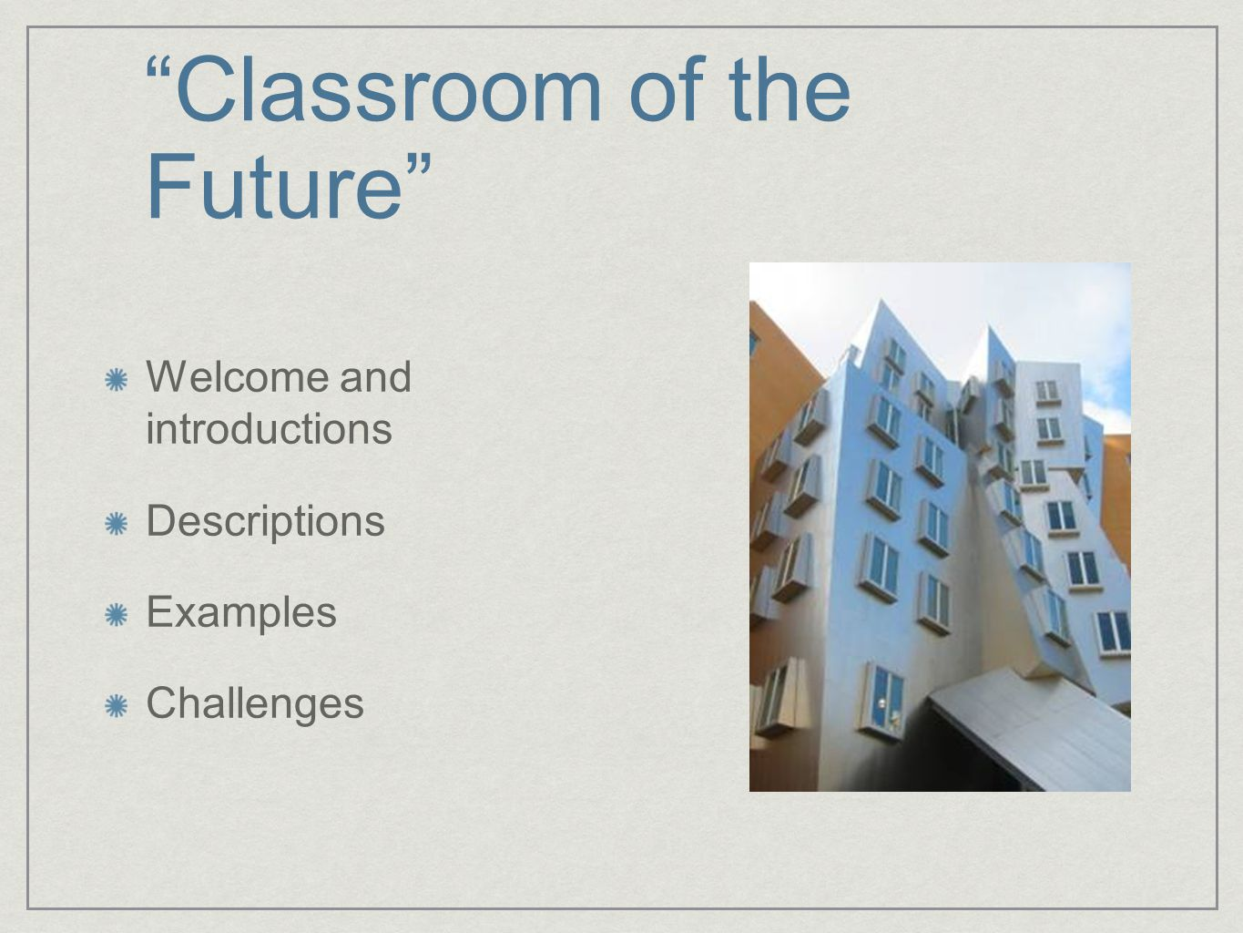 Classroom of the Future Welcome and introductions Descriptions Examples Challenges