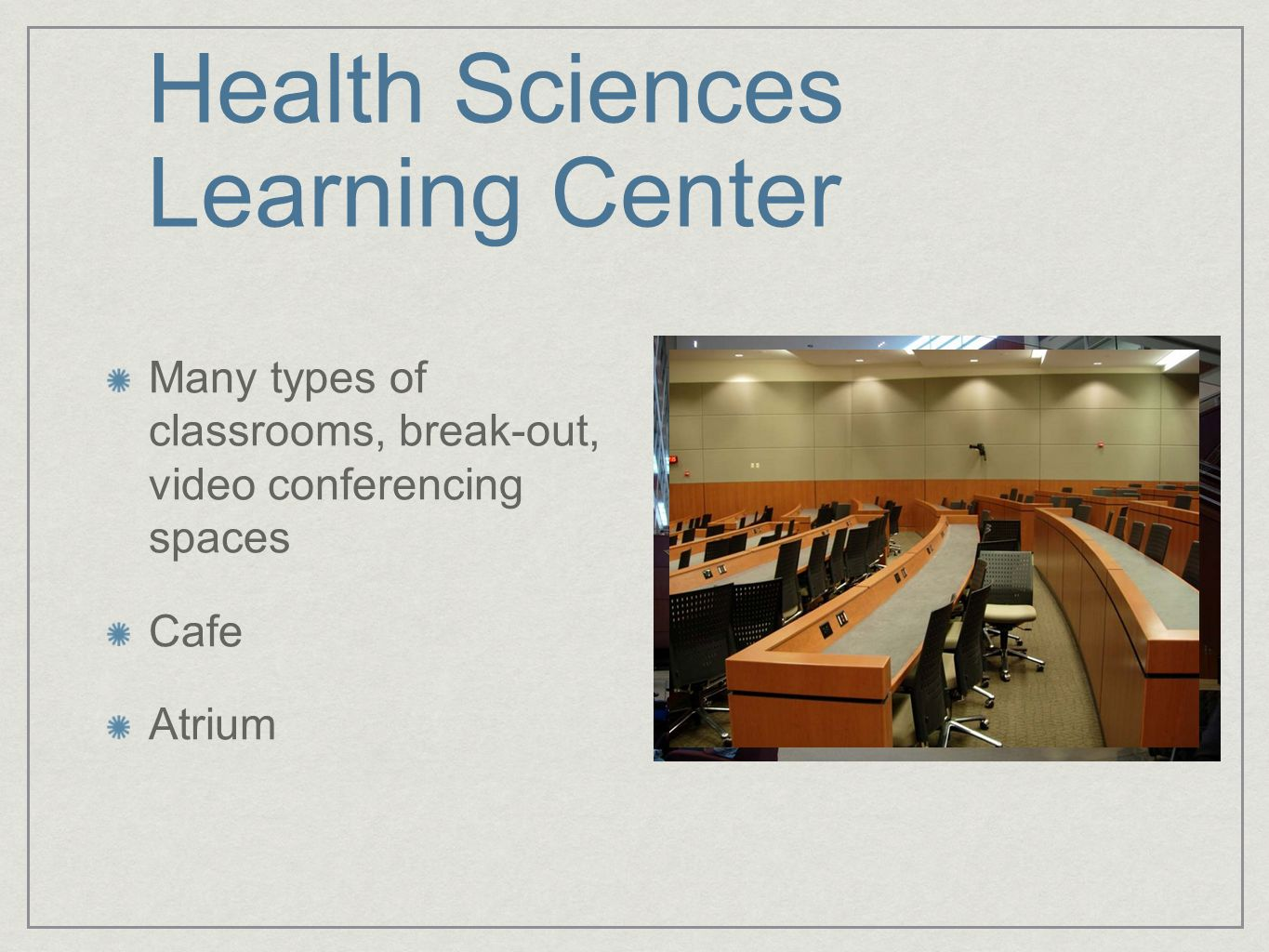Health Sciences Learning Center Many types of classrooms, break-out, video conferencing spaces Cafe Atrium