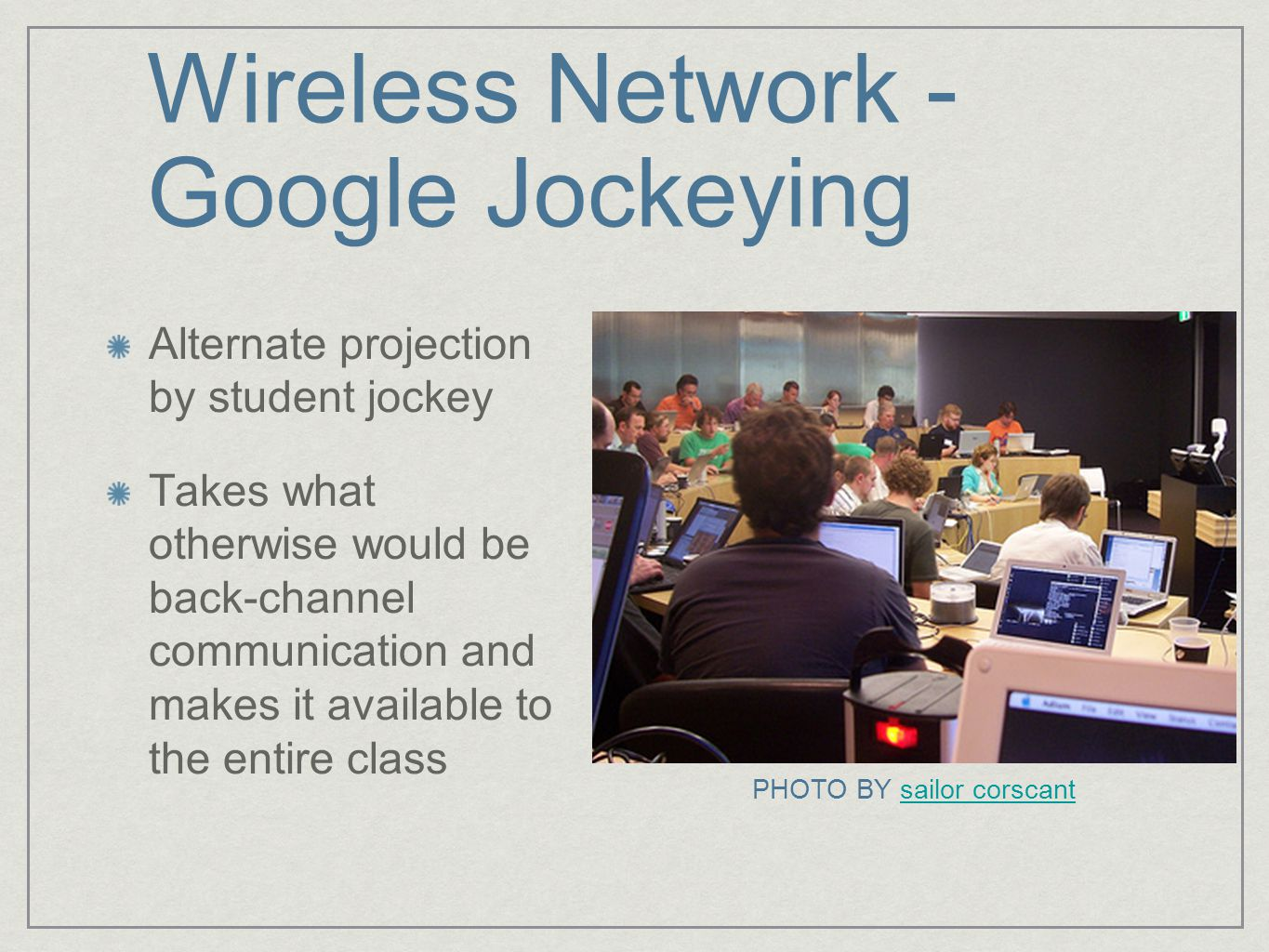 Wireless Network - Google Jockeying Alternate projection by student jockey Takes what otherwise would be back-channel communication and makes it available to the entire class PHOTO BY sailor corscantsailor corscant