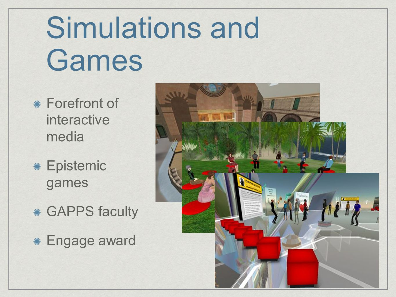 Simulations and Games Forefront of interactive media Epistemic games GAPPS faculty Engage award