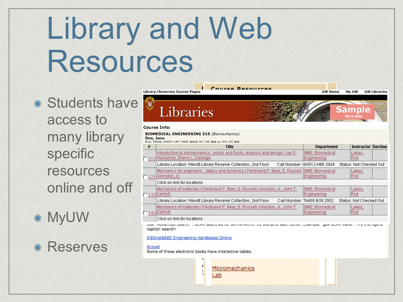 Library and Web Resources Students have access to many library specific resources online and off MyUW Reserves