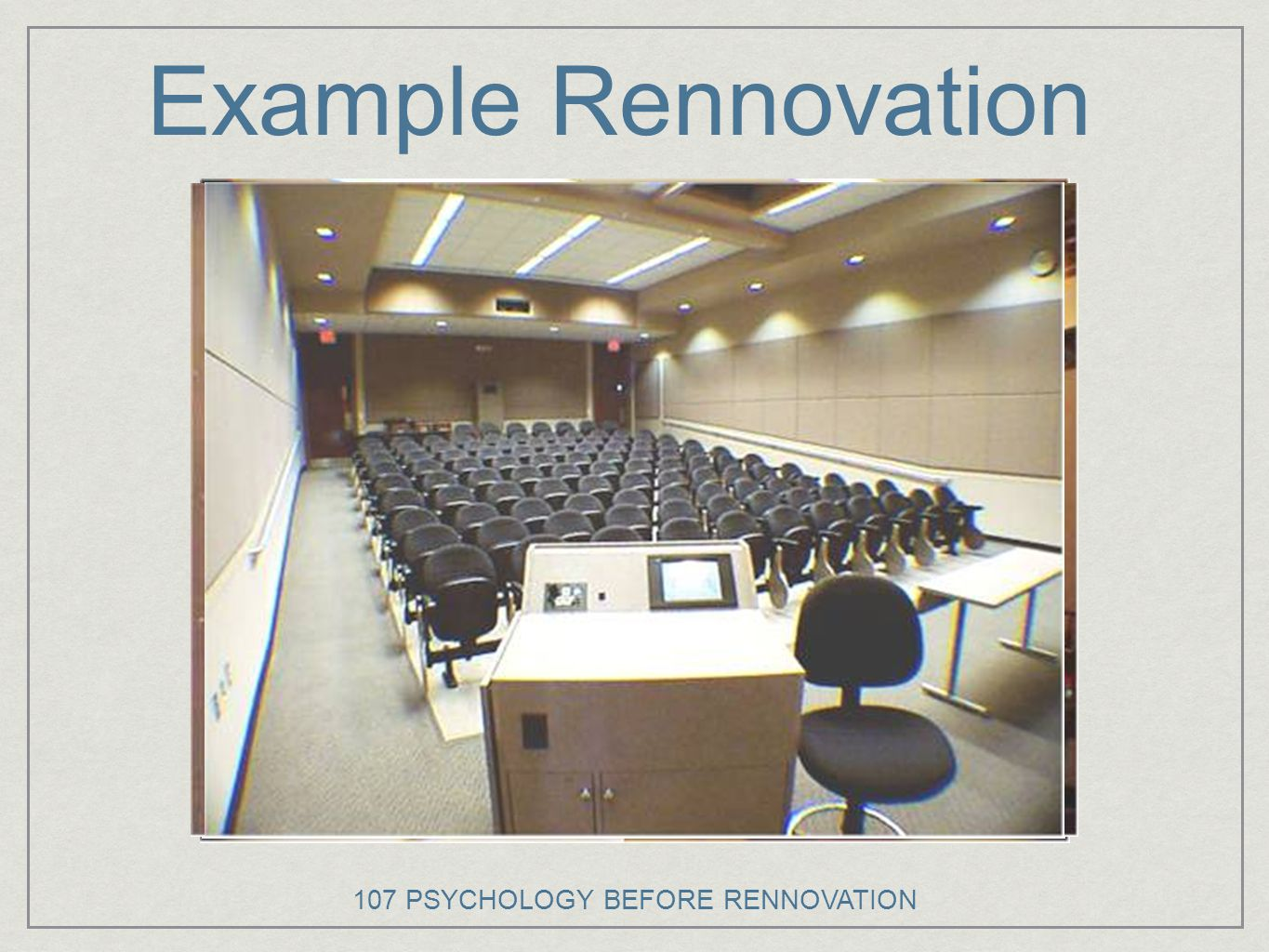 Example Rennovation 107 PSYCHOLOGY BEFORE RENNOVATION
