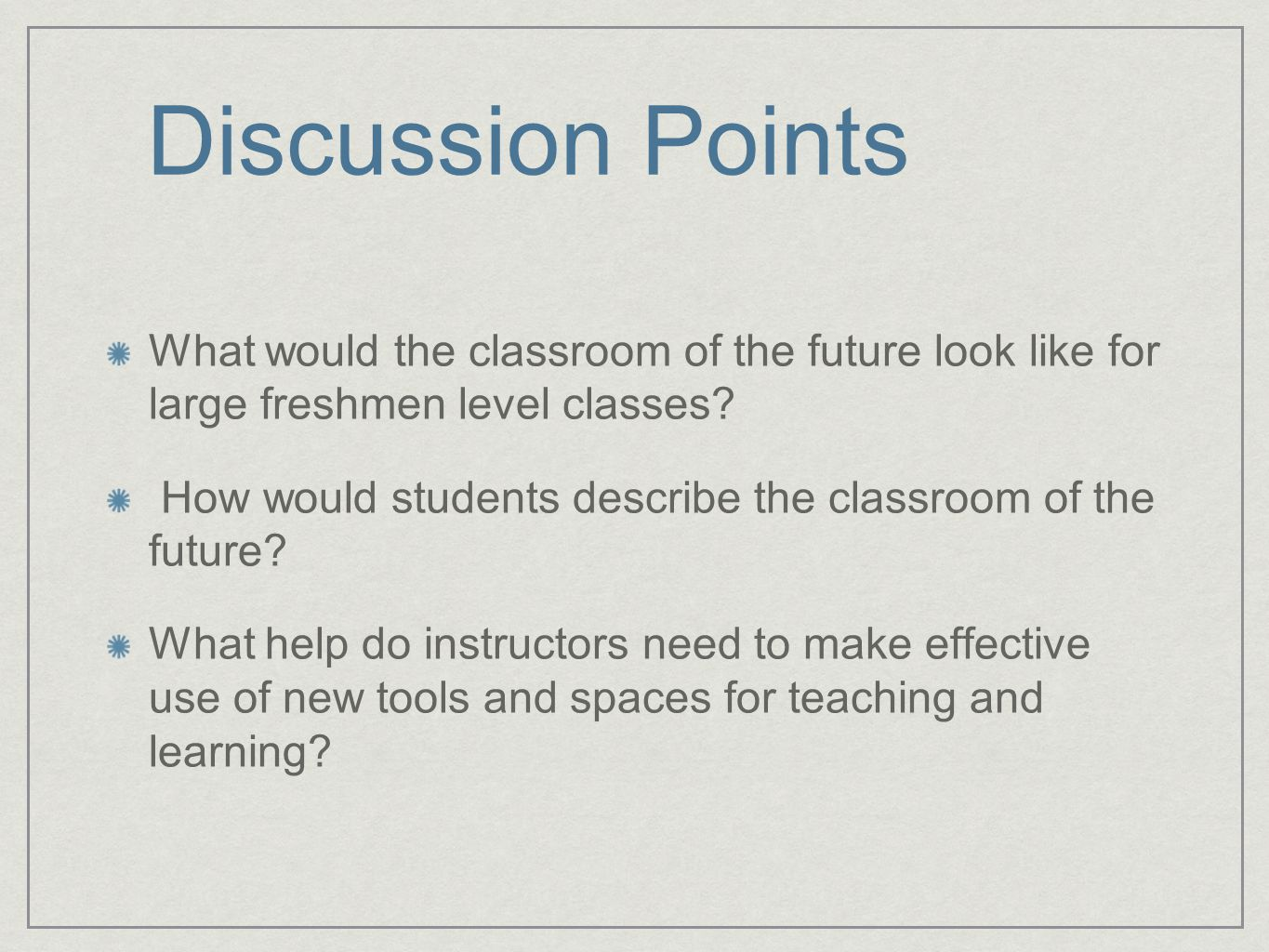 Discussion Points What would the classroom of the future look like for large freshmen level classes.