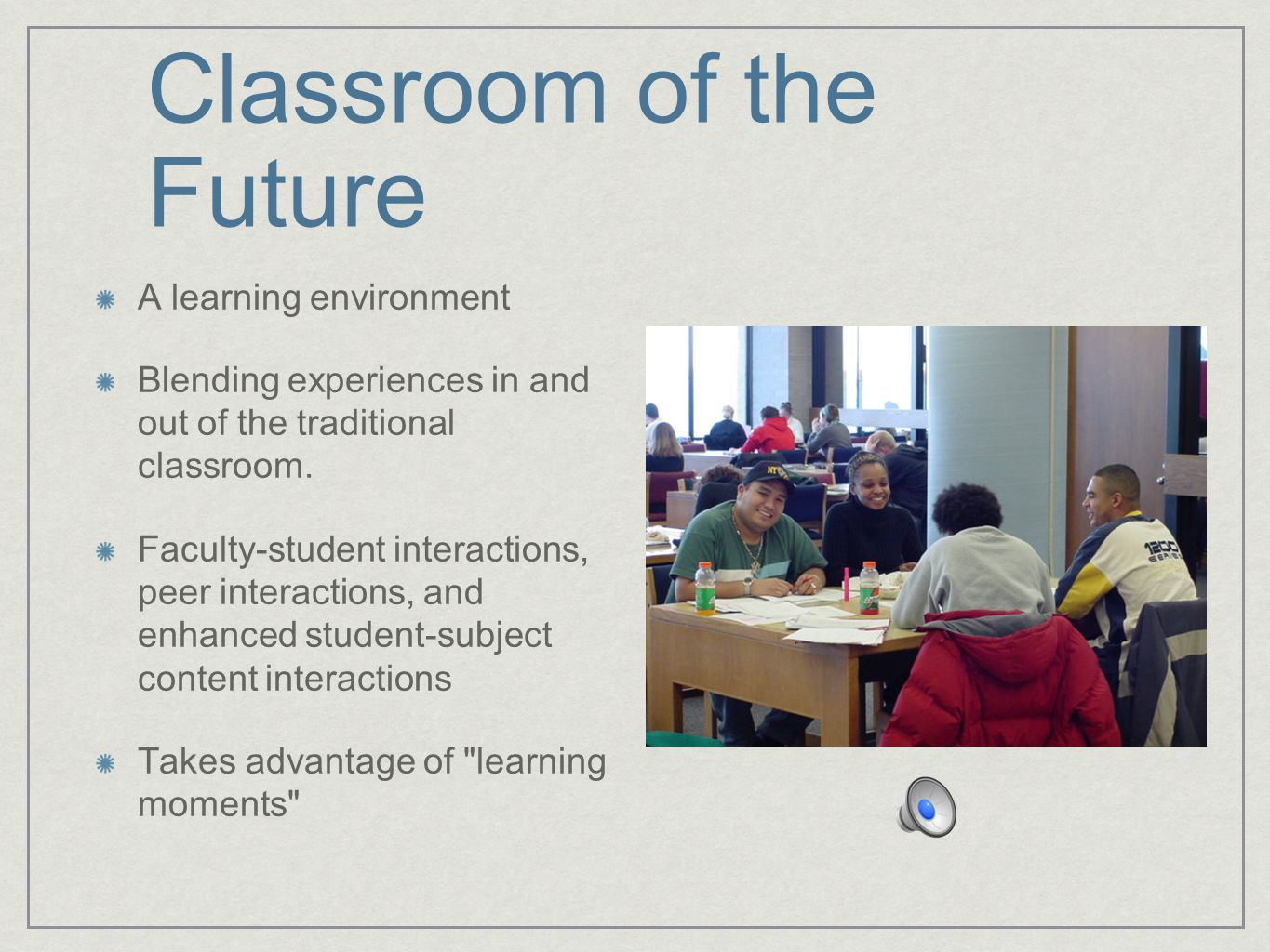 Teaching and Learning Is the classroom time to cover material or to facilitate learning.