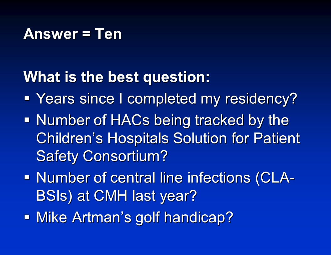 Answer = Ten What is the best question:  Years since I completed my residency.