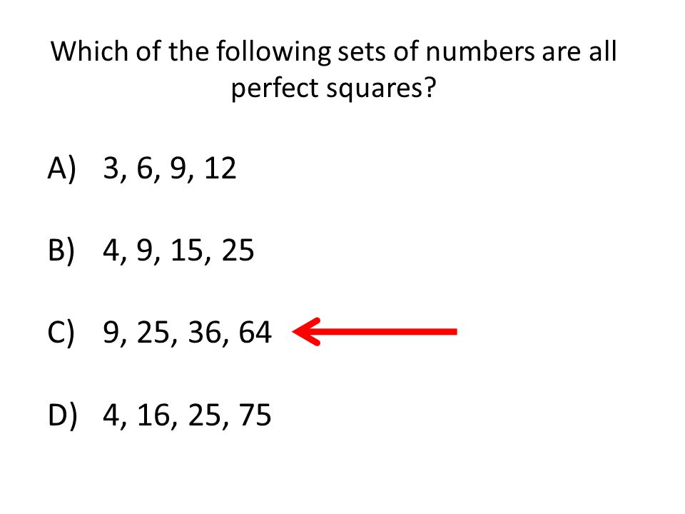 Which of the following sets of numbers are all perfect squares? A)3, 6, 9, 12 B)4, 9, 15, 25 C)9, 25, 36, 64 D)4, 16, 25, 75