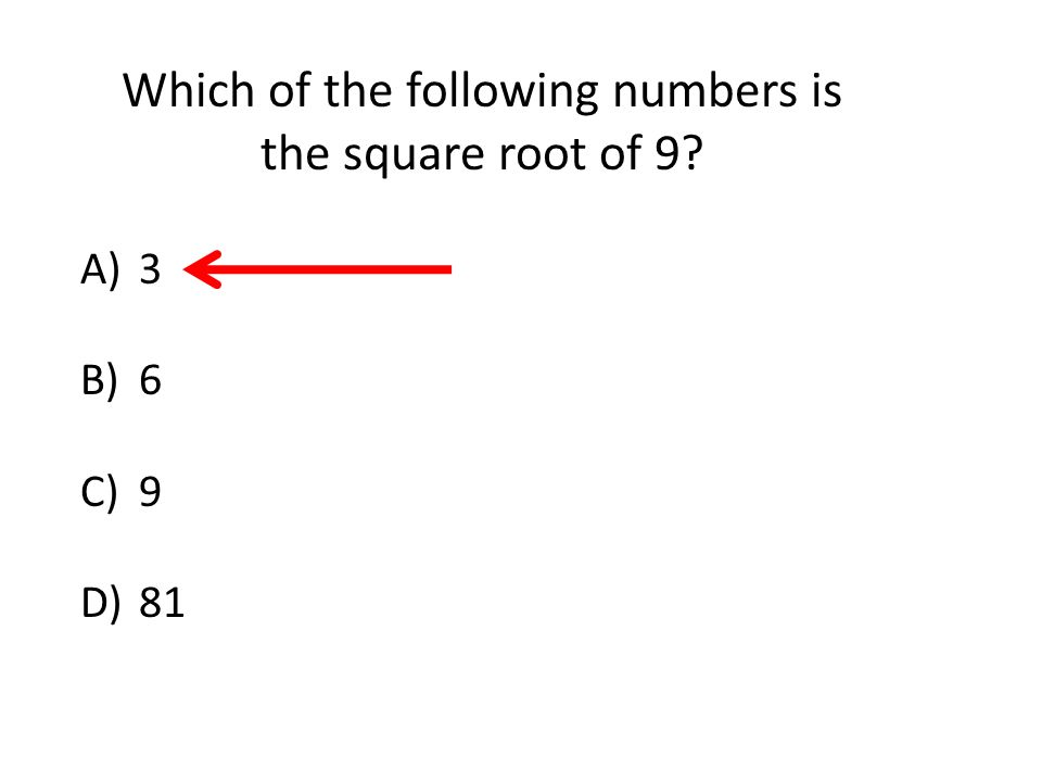Which of the following numbers is the square root of 9 A)3 B)6 C)9 D)81