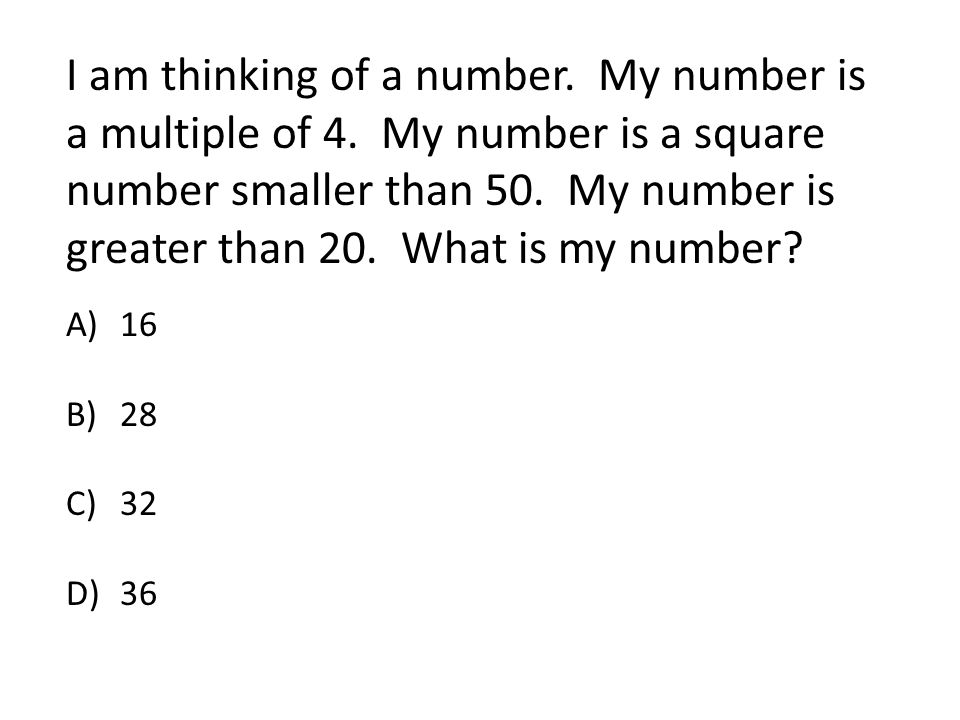 I am thinking of a number. My number is a multiple of 4.