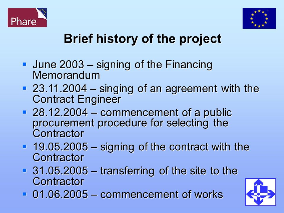 Brief history of the project  June 2003 – signing of the Financing Memorandum  23.11.2004 – singing of an agreement with the Contract Engineer  28.