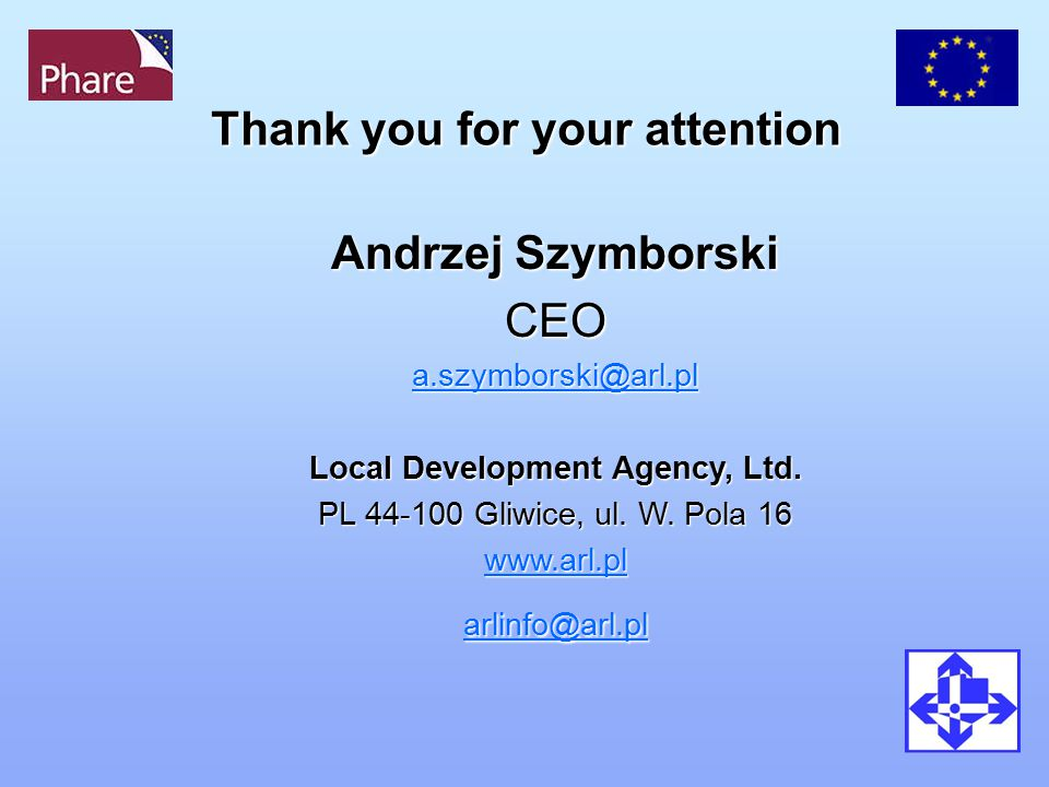 Thank you for your attention Andrzej Szymborski CEO a.szymborski@arl.pl Local Development Agency, Ltd. PL 44-100 Gliwice, ul. W. Pola 16 www.arl.pl ar