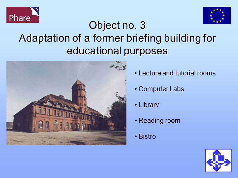 Object no. 3 Adaptation of a former briefing building for educational purposes Lecture and tutorial rooms Computer Labs Library Reading room Bistro