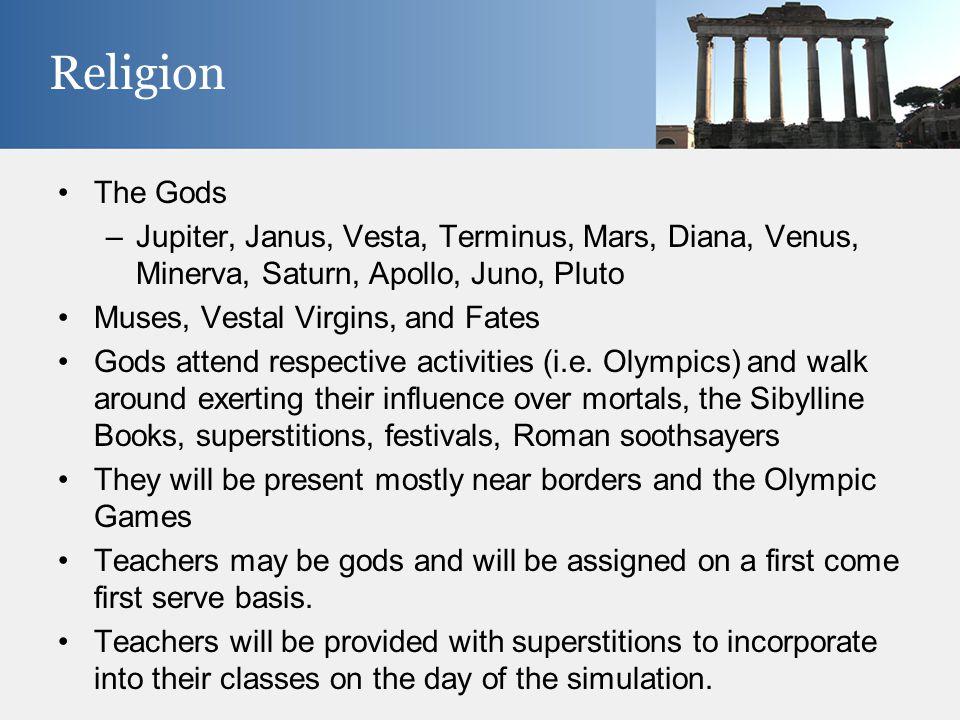 The Gods –Jupiter, Janus, Vesta, Terminus, Mars, Diana, Venus, Minerva, Saturn, Apollo, Juno, Pluto Muses, Vestal Virgins, and Fates Gods attend respective activities (i.e.