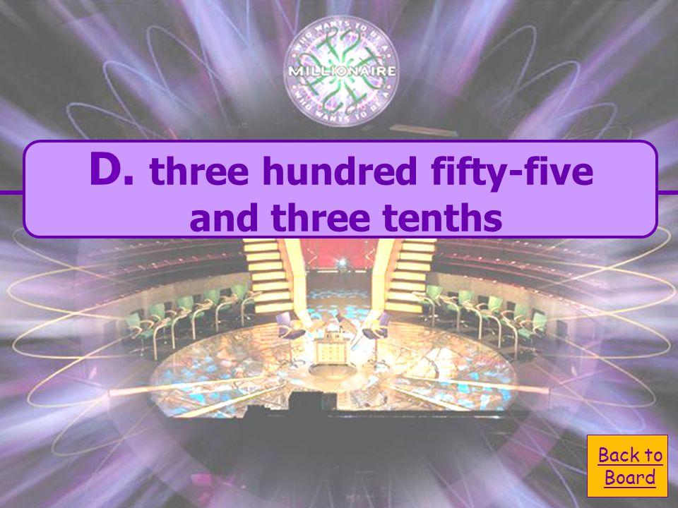  A. three hundred fifty A. three hundred fifty and three tenths  C. three hundred five C. three hundred five and three tenths  B. three hundred fif