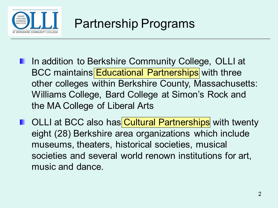 2 In addition to Berkshire Community College, OLLI at BCC maintains Educational Partnerships with three other colleges within Berkshire County, Massac