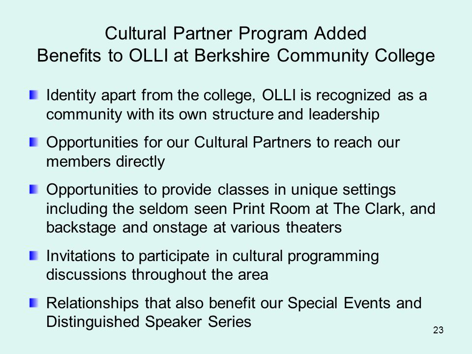 Cultural Partner Program Added Benefits to OLLI at Berkshire Community College Identity apart from the college, OLLI is recognized as a community with