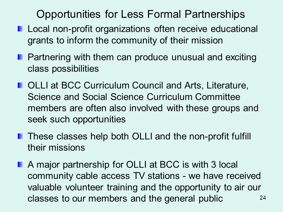 Opportunities for Less Formal Partnerships Local non-profit organizations often receive educational grants to inform the community of their mission Pa