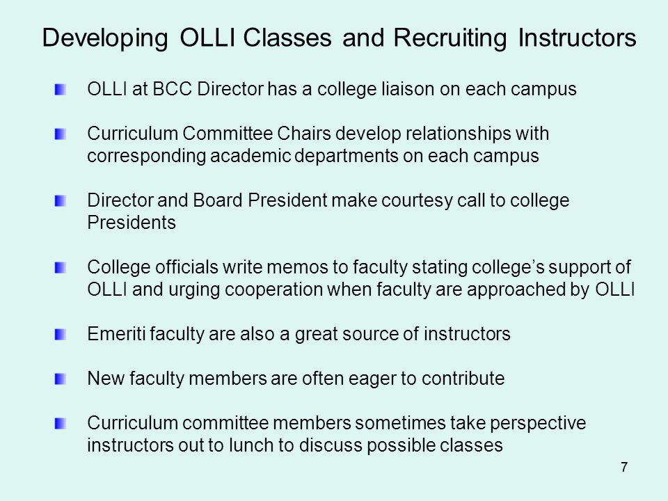 77 Developing OLLI Classes and Recruiting Instructors OLLI at BCC Director has a college liaison on each campus Curriculum Committee Chairs develop re