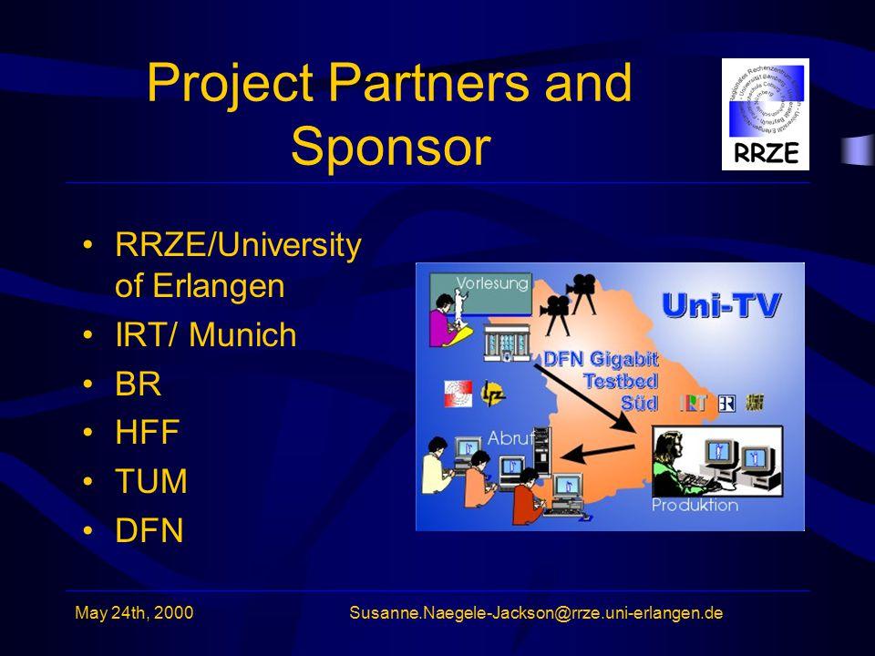 May 24th, 2000Susanne.Naegele-Jackson@rrze.uni-erlangen.de Project Partners and Sponsor RRZE/University of Erlangen IRT/ Munich BR HFF TUM DFN