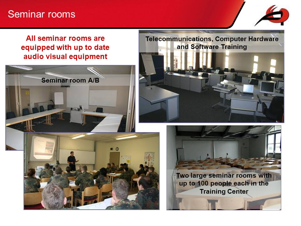 All seminar rooms are equipped with up to date audio visual equipment Telecommunications, Computer Hardware and Software Training Seminar rooms Seminar room A/B Two large seminar rooms with up to 100 people each in the Training Center