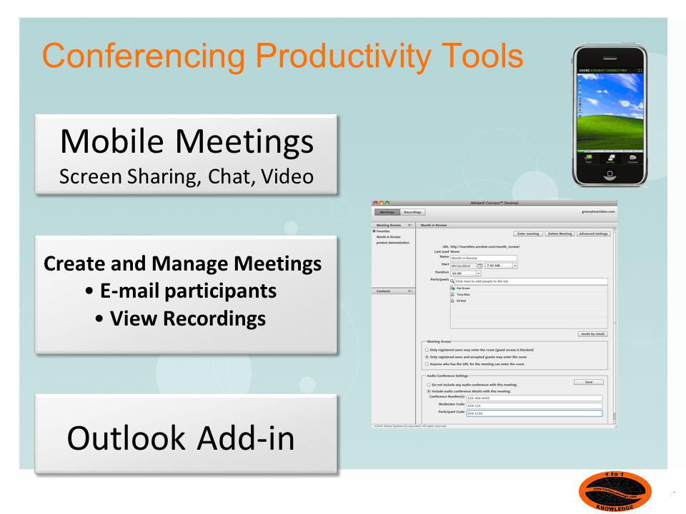 Conferencing Productivity Tools Mobile Meetings Screen Sharing, Chat, Video Create and Manage Meetings E-mail participants View Recordings Outlook Add-in