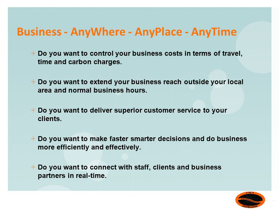 Business - AnyWhere - AnyPlace - AnyTime Do you want to control your business costs in terms of travel, time and carbon charges.
