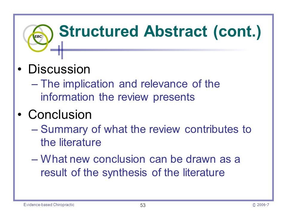 © 2006-7 Evidence-based Chiropractic 53 Structured Abstract (cont.) Discussion –The implication and relevance of the information the review presents C
