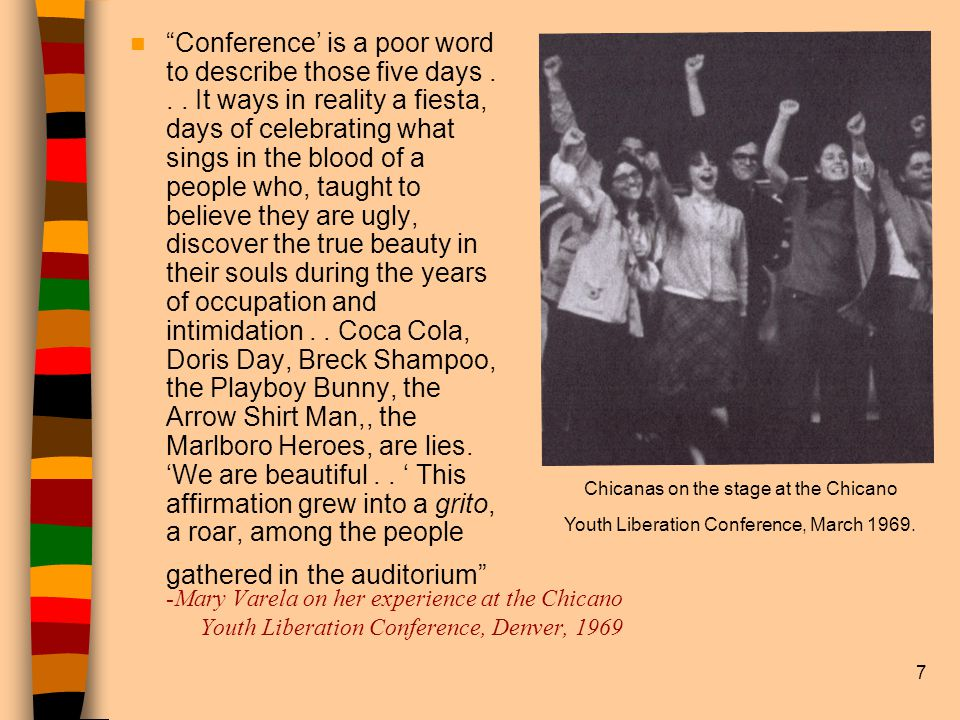 7 -Mary Varela on her experience at the Chicano Youth Liberation Conference, Denver, 1969 Conference' is a poor word to describe those five days...
